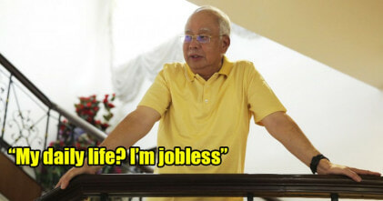 Najib says He's Jobless Now, Gets Criticised from Netizens - WORLD OF BUZZ