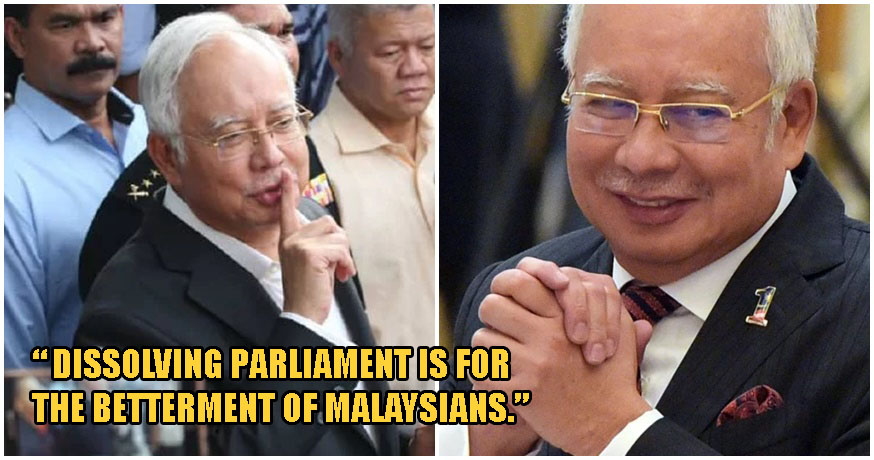 Najib Demands That Parliament Be Dissolved Immediately & We Wonder Why... - WORLD OF BUZZ 2